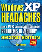 Windows XP headaches : how to fix common (and not so common) problems in a hurry