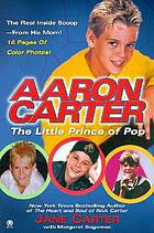 Aaron Carter : the little prince of pop
