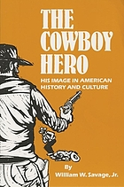 The cowboy hero : his image in American history & culture