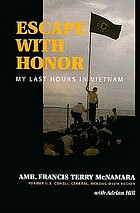 Escape with honor : my last hours in Vietnam
