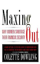 Maxing out : why women sabotage their financial security