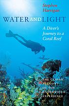 Water and light / a diver's journey to a coral reef