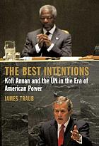 The best intentions : Kofi Annan and the UN in the era of American world power