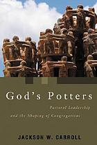God's potters : pastoral leadership and the shaping of congregations