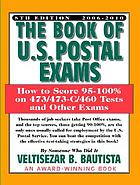 The book of U.S. postal exams : how to score 95-100% on 473/473-C/460 tests and other exams