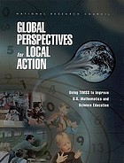 Global perspectives for local action : using TIMSS to improve U.S. mathematics and science education