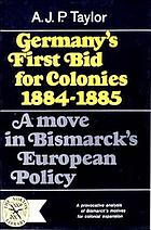 Germany's first bid for colonies, 1884-1885; a move in Bismarck's European policy