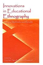 Innovations in educational ethnography : theory, methods, and results