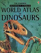 The Usborne Internet-linked World atlas of dinosaurs