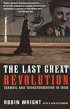 The last great revolution : turmoil and transformation in Iran