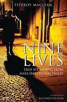 Nine lives : true spy stories from Mata Hari to Kim Philby