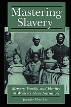 Mastering slavery : memory, family, and identity in women's slave narratives
