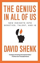 The genius in all of us : new insights into genetics, talent, and IQ