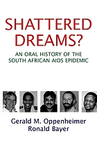 Shattered dreams? : an oral history of the South African AIDS epidemic