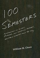 One Hundred Semesters My Adventures as Student, Professor, and University President, and What I Learned along the Way