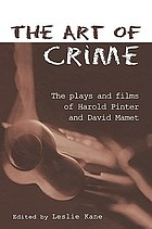 The art of crime : the plays and films of Harold Pinter and David Mamet