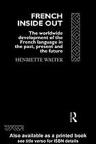 French inside out : the worldwide development of the French language in the past, the present and the future
