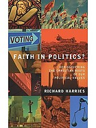 Faith in politics? : rediscovering the Christian roots of our political values