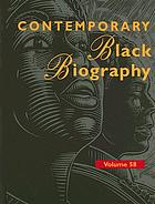 Contemporary Black biography. Volume 58 profiles from the international Black community