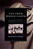 Cut from whole cloth : an immigrant experience