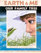 Earth & me, our family tree : nature's creatures