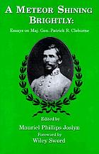 A meteor shining brightly : essays on Maj. Gen Patrick R. Cleburne