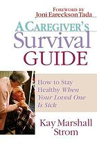 A caregiver's survival guide : how to stay healthy when your loved one is sick