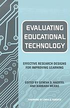 Evaluating educational technology : effective research designs for improving learning
