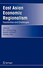 East Asian economic regionalism feasibilities and challenges
