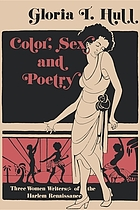 Color, sex & poetry : three women writers of the Harlem Renaissance