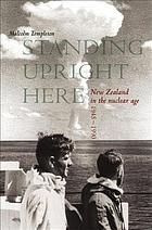 Standing upright here : New Zealand in the nuclear age, 1945-1990