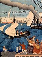 Japan envisions the West : 16th-19th century Japanese art from Kobe City Museum