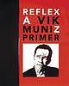 Reflex : a Vik Muniz primer