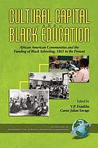 Cultural capital and Black education : African American communities and the funding of Black schooling, 1865 to the present