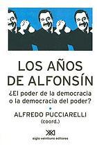 Los años de Alfonsín : el poder de la democracia o la democracia del poder?