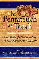 The Pentateuch as Torah : new models for understanding its promulgation and acceptance