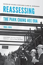 Reassessing the Park Chung Hee era, 1961-1979 development, political thought, democracy, & cultural influence