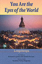 You are the eyes of the world  / Longchenpa ; translated by Kennard Lipman and Merrill Peterson under the inspiration of Namkhai Norbu