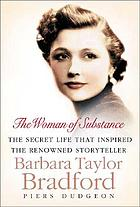 The woman of substance : the secret life that inspired the renowned storyteller Barbara Taylor Bradford