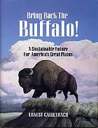 Bring back the buffalo! : a sustainable future for America's Great Plains