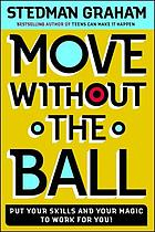 Move without the ball : put your skills and your magic to work for you
