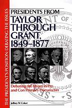 Presidents from Taylor through Grant, 1849-1877 : debating the issues in pro and con primary documents