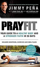 Prayfit : your guide to a healthy body and a stronger faith in 28 days