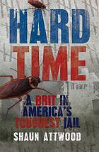 Hard time : a Brit in America's toughest jail