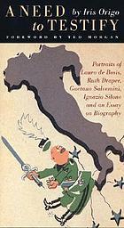 A need to testify : portraits of Lauro de Bosis, Ruth Draper, Gaetano Salvemini, Ignazio Silone and an essay on biography