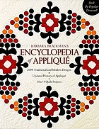 Barbara Brackman's encyclopedia of appliqué : 2000 traditional and modern designs, updated history of appliqué, new! 5 quilt projects