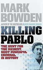 Killing Pablo : the hunt for the richest, most powerful criminal in history