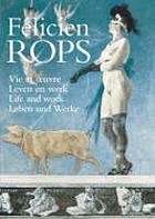 Félicien Rops : vie et œuvre = leven en werk = life and work = Leben und Werke