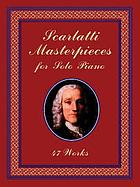 Scarlatti masterpieces : for solo piano : 47 works