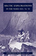 Arctic Explorations The Second Grinnell Expedition in Search of Sir John Franklin, 1853, '54, '55